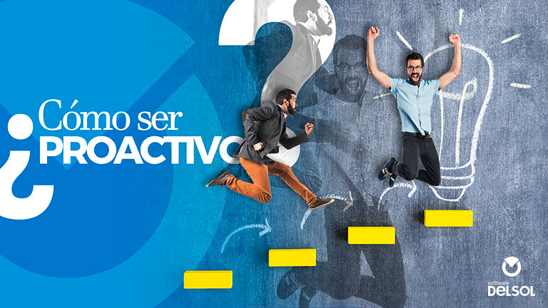 ¿Qué es ser Proactivo y cómo serlo en el trabajo?